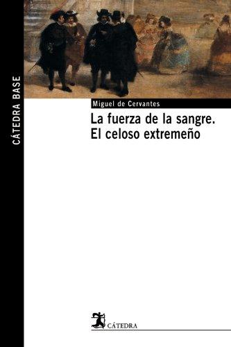 9788437621494: La fuerza de la sangre; El celoso extremeno (CATEDRA BASE) (Spanish Edition)