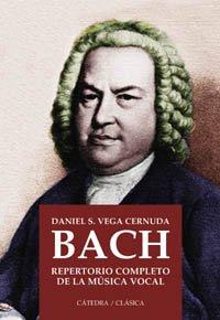 9788437621883: Bach Repertorio Completo De La Musica Vocal/Bach Complete Repertory of the Vocal Music (Catedra Clasica) (Spanish Edition)