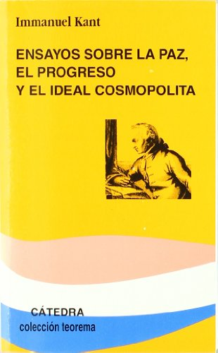 Ensayos sobre la paz, el progreso y el ideal cosmopolita / Essays on Peace, Progress and Cosmopolitan Ideal (Teorema Serie Menor) (Spanish Edition) (9788437622019) by Immanuel Kant