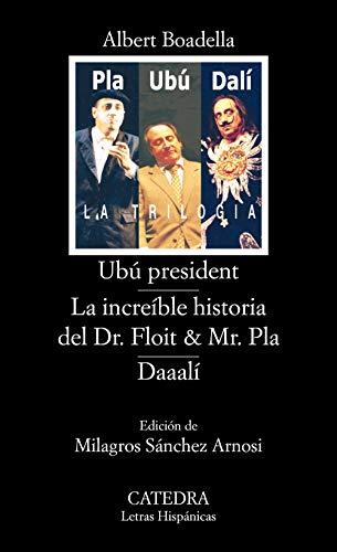 9788437622811: Ubú president; La increíble historia del Dr. Floit y Mr. Pla; Daaalí (Letras Hispánicas)