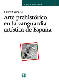 9788437623399: Arte prehistorico en la vanguardia artistica de Espana/ Prehistoric Art of the artistic Vanguard of Spain (Spanish Edition)
