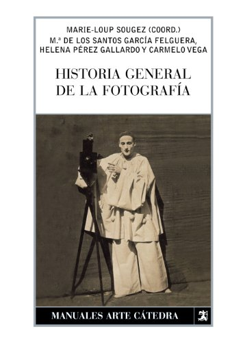 9788437623443: Historia General De La Fotografia/ General History of Photography (Spanish Edition)