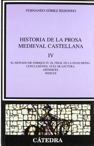 HISTORIA DE LA PROSA MEDIEVAL CASTELLANA IV. EL REINADO DE ENRIQUE IV: EL FINAL DE LA EDAD MEDIA. CONCLUSIONES. GUÍA DE LECTURA. APÉNDICES. ÍNDICES - Gómez Redondo, Fernando