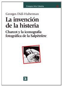 9788437623818: La invención de la histeria: Charcot y la iconografía fotográfica de la Salpêtrière (Ensayos Arte Cátedra)