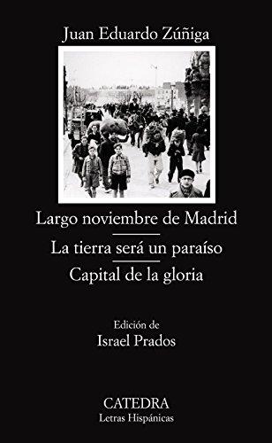 9788437623870: Largo noviembre de Madrid; La tierra será un paraíso; Capital de la gloria (Letras Hispánicas)