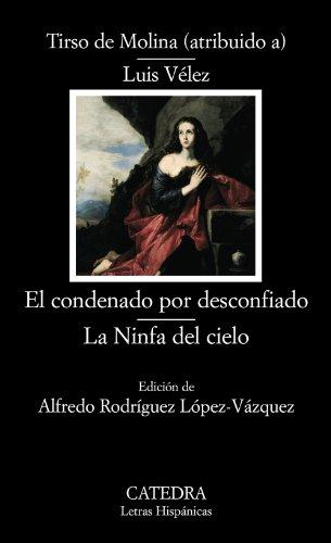 9788437624501: El condenado por desconfiado & La ninfa del cielo / Convicted for Suspicious & The Nymph of Heaven (Letras Hispanicas / Hispanic Writings) (Spanish Edition)