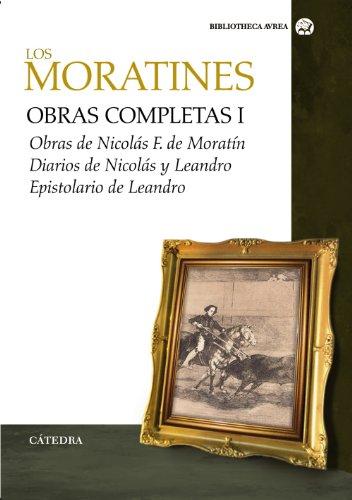 9788437624532: Los Moratines / The Moratines: Obras completas I: Obras de Nicolas F. de Moratin: Diarios: Epistolario de Leandro / Complete Works I: Works of ... Leand (Bibliotheca Avrea) (Spanish Edition)