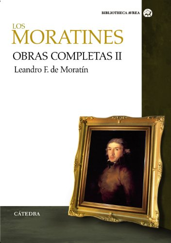9788437624549: Los Moratines / The Moratines: Obras completas II: Obras de Leandro F. de Moratin / Complete Works II: Works of Leandro F. de Moratin (Spanish Edition)