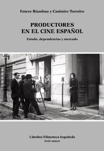 9788437624624: Productores en el cine español: Estado, dependencias y mercado (Cátedra/Filmoteca Española. Serie Mayor)