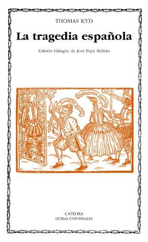 9788437624785: La tragedia espanola/ The Spanish tragedy (Letras Universales) (Spanish Edition)