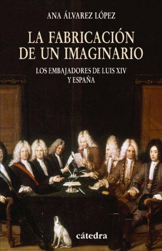 9788437624938: La fabricacion de un imaginario / The Making of an Imaginary: Los embajadores de Luis XIV y Espana / The Ambassadors of Spain and Louis XIV (Historia: ... / History: Minor Series) (Spanish Edition)