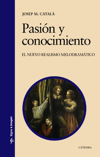 9788437625256: Pasion y conocimiento/ Passion and Acknowledgement: El Nuevo Realismo Melodramatico/ a New Melodramatic Reality (Spanish Edition)
