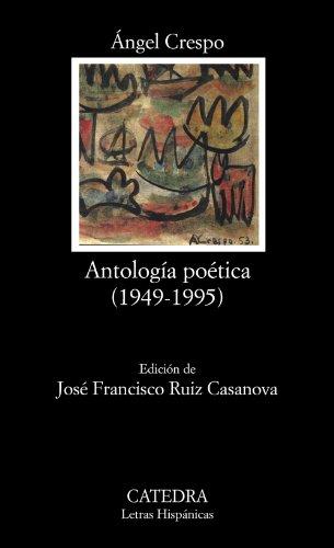 Antología poética (1949 - 1995). Ed. José Francisco Ruiz Casanova. - Crespo, Ángel [1924 - 1995]