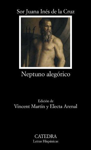 Neptuno alegorico/ Allegorical Neptune (Letras Hispanicas/ Hispanic: Juana Ines, Sor