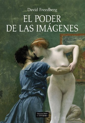 El poder de las imagenes / The Power of Images: Estudios Sobre La Historia Y La Teoria De La Respuesta / Studies in the History and Theory of Response (Spanish Edition) (8437625548) by Freedberg, David