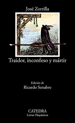 Traidor, inconfeso y mártir. Ed. Ricardo Senabre. - Zorrilla, José [Valladolid, 1817]