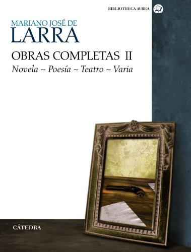 9788437625997: Mariano Jose de Larra: Obras Completas II: Novela, poesia, teatro, varia / Complete Works II: Novel, Poesia, Theater, Varia (Bibliotheca Avrea / Avrea Library) (Spanish Edition)