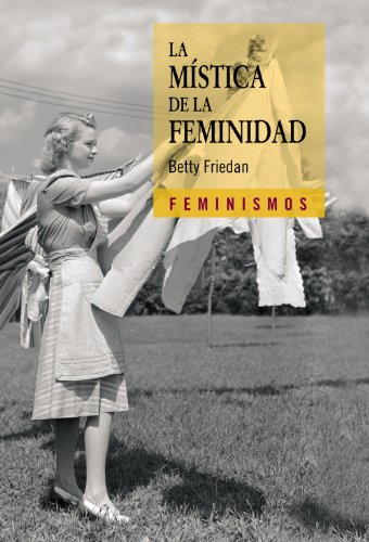 La mistica de la feminidad / The Feminine Mystique (Spanish Edition) (843762617X) by Friedan, Betty