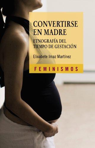 Convertirse en madre / Becoming a Mother: Etnografia del tiempo de gestacion / ...