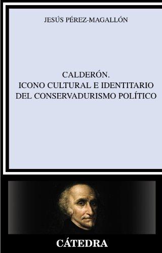 CALDERÓN. ICONO CULTURAL E IDENTITARIO DEL CONSERVADURISMO: PÉREZ MAGALLÓN, JESÚS