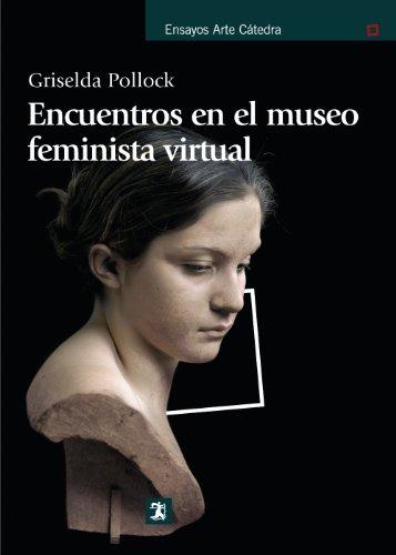 9788437626918: Encuentros en el museo feminista virtual: Tiempo, espacio y el archivo (Ensayos Arte Cátedra)