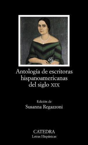 ANTOLOGÍA DE ESCRITORAS HISPANOAMERICANAS DEL SIGLO XIX: Susana Regazzoni (ed.)