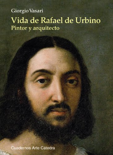 9788437630311: Vida de Rafael de Urbino: Pintor y arquitecto (Cuadernos Arte Cátedra)