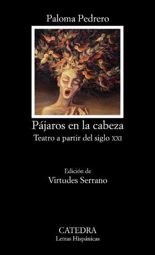 9788437631073: Pájaros en la cabeza / Birds in the head: Teatro a partir del siglo XXI / Drama from XXI century (Spanish Edition)