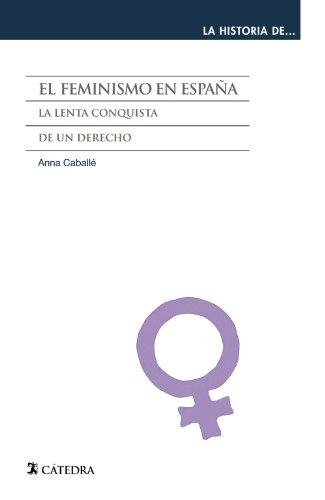 9788437631301: El feminismo en España: La lenta conquista de un derecho (La Historia De .)