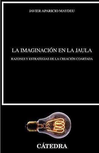 9788437634005: La imaginación en la jaula: Razones y estrategias de la creación coartada (Crítica y estudios literarios)