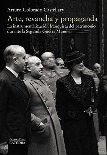 9788437637907: Arte, revancha y propaganda: La instrumentalización franquista del patrimonio durante la Segunda Guerra Mundial (Arte Grandes temas)