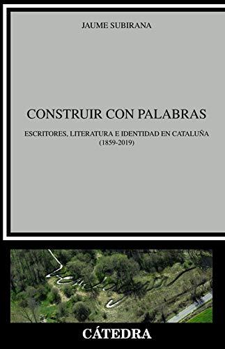 9788437638676: Construir con palabras: Escritores, literatura e identidad en Cataluña(1859-2019) (Crítica y estudios literarios)