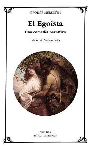 9788437639918: El Egoísta: Una comedia narrativa (Letras Universales)