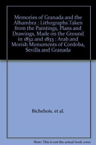 9788437821658: Memories of Granada and the Alhambra : Lithographs Taken from the Paintings, Plans and Drawings, Made on the Ground in 1832 and 1833 : Arab and Morish Monuments of Cordoba, Sevilla and Granada