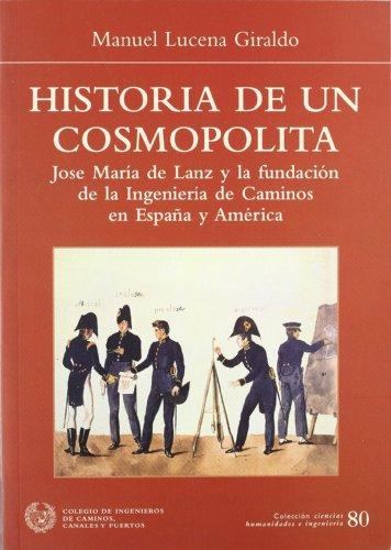 9788438003053: HISTORIA DE UN COSMOPOLITA: JOSE MARIA DE LANZA Y LA FUNDACION DE LA INGENIERIA DE CAMINOS EN ESPAÑA Y AMERICA