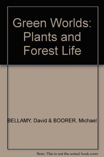 Green worlds: World of plants and Forest life: David & BOORER, Michael BELLAMY