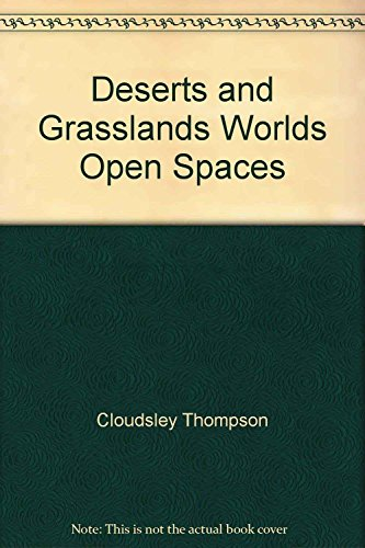 Deserts and Grasslands Worlds Open Spaces: Cloudsley Thompson