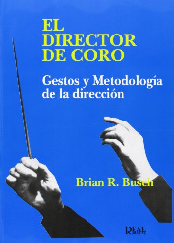 9788438705100: EL DIRECTOR DE CORO: GESTOS Y METODOLOGIA DE LA DIRECCION