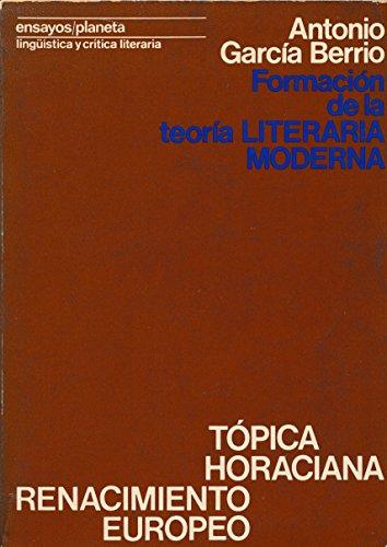 FORMACION DE LA TEORIA LITERARIA MODERNA, 1: LA TOPICA HORACIANA EN EUROPA: GARCIA BERRIO, A.