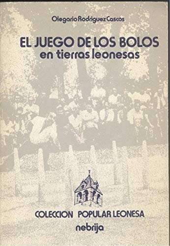 JUEGO BOLOS TIERRAS LEONESAS,EL: Rodríguez Cascos, Olegario
