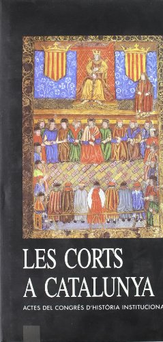 9788439316732: Les Corts a Catalunya: Actes del congrés d'història institucional, 28, 29 i 30 d'abril de 1988 (Catalan Edition)