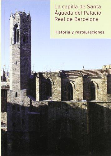 9788439349358: capilla de Santa Águeda del Palacio Real Mayor de Barcelona. Historia y restauraciones/La (Generalitat de catalunya)