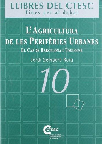 9788439374534: agricultura de les perifèries urbanes. El cas de Barcelona i Toulouse/L' (Llibres del CTESC. Eines per al debat)