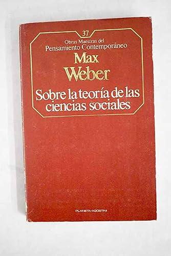 SOBRE LA TEORIA DE LAS CIENCIAS SOCIALES: WEBER, MAX