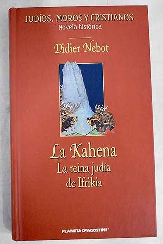 9788439581253: La Kahena, la reina judía de Ifrikia : los amores apasionantes y las cruentas batallas de una reina judía del siglo VII