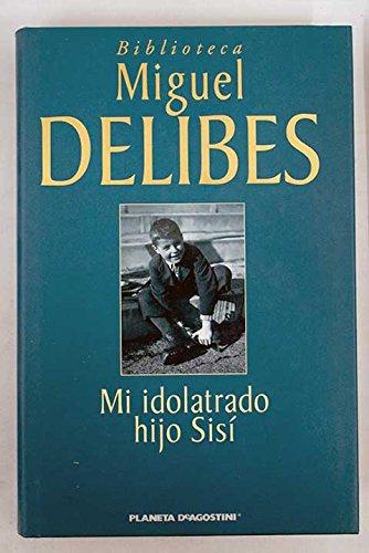 Mi idolatrado hijo Sisí.: Delibes, Miguel.