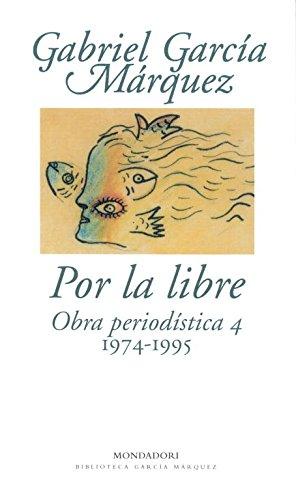 9788439701880: Por la libre.Obra periodística 4 (1974-1995)
