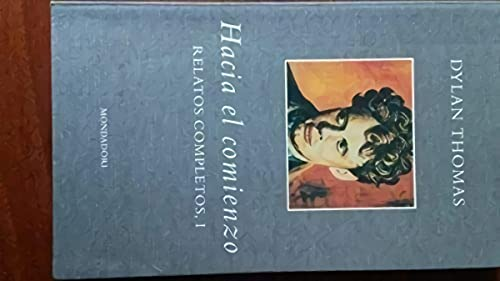 Hacia El Comienzo/ Towards the Beginning (Spanish Edition) (9788439702672) by Dylan Thomas