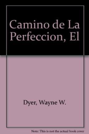 Camino de La Perfeccion, El (Spanish Edition) (8439703147) by Wayne W. Dyer