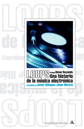 9788439709015: Loops: Una Historia De La Musica Electronica/ A History of the Eletronic Music (Spanish Edition)